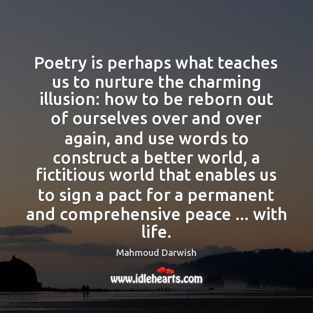 Poetry is perhaps what teaches us to nurture the charming illusion: how Poetry Quotes Image