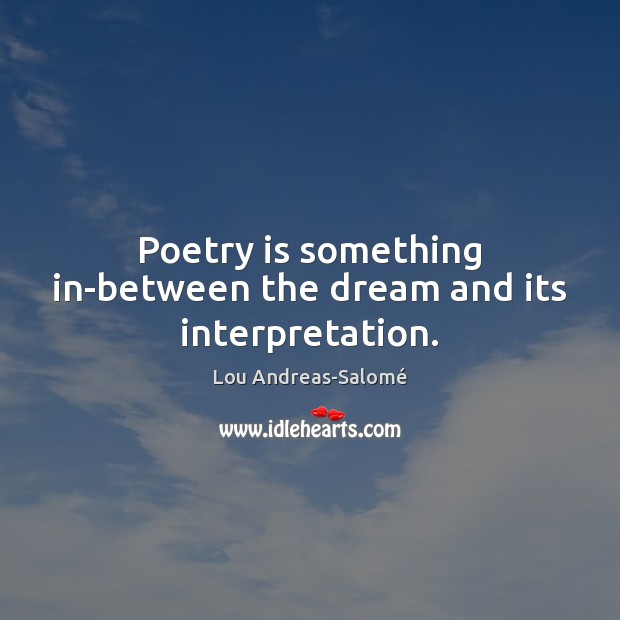 Poetry is something in-between the dream and its interpretation. Lou Andreas-Salomé Picture Quote