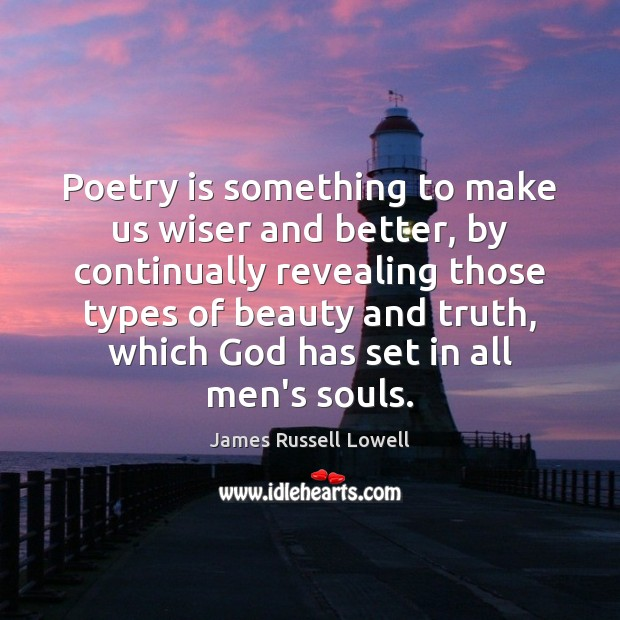 Poetry is something to make us wiser and better, by continually revealing Poetry Quotes Image