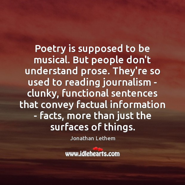 Image, Poetry is supposed to be musical. But people don't understand prose. They're