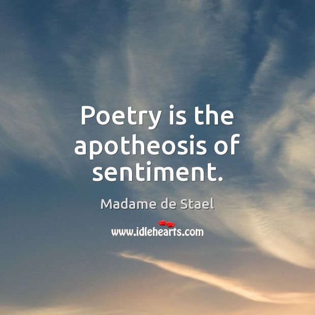 Image, Poetry is the apotheosis of sentiment.
