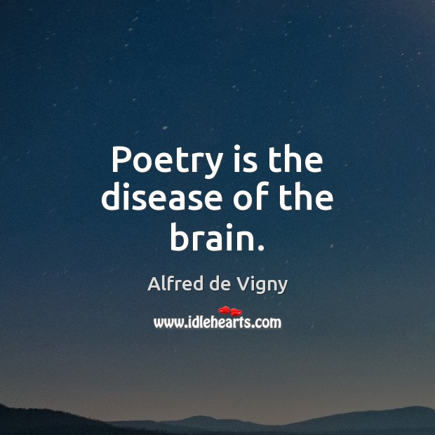 Poetry is the disease of the brain. Alfred de Vigny Picture Quote