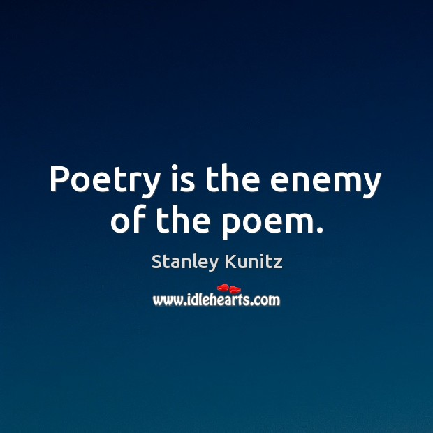 Poetry is the enemy of the poem. Poetry Quotes Image