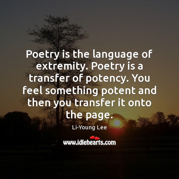 Poetry is the language of extremity. Poetry is a transfer of potency. Poetry Quotes Image
