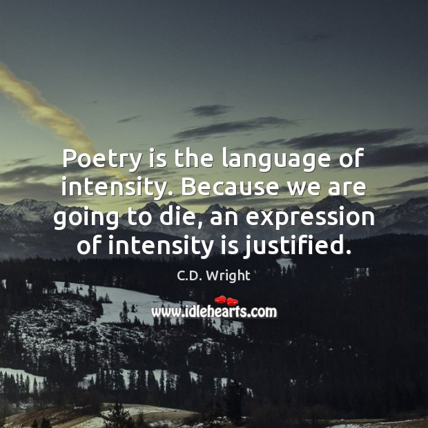 Image, Poetry is the language of intensity. Because we are going to die,