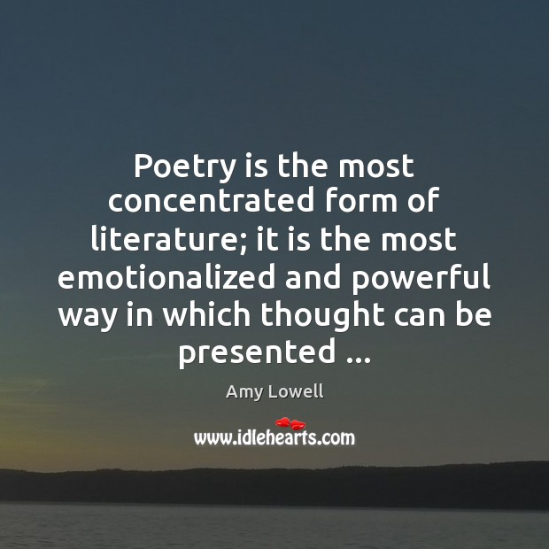Poetry is the most concentrated form of literature; it is the most Poetry Quotes Image