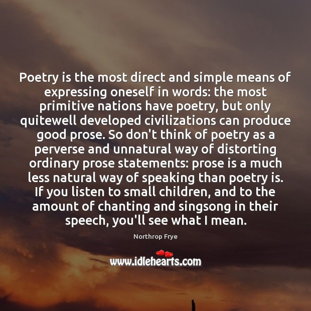 Poetry is the most direct and simple means of expressing oneself in Northrop Frye Picture Quote