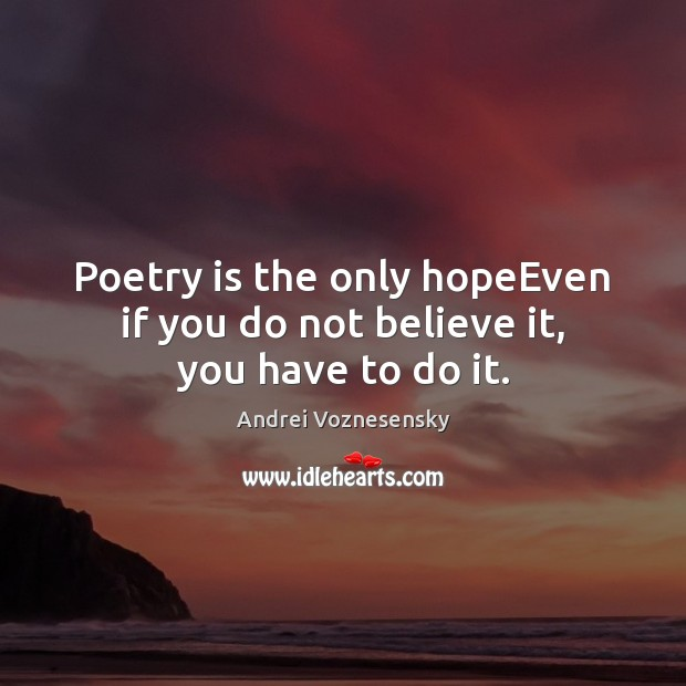 Image, Poetry is the only hopeEven if you do not believe it, you have to do it.