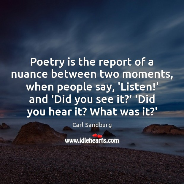 Poetry is the report of a nuance between two moments, when people Carl Sandburg Picture Quote