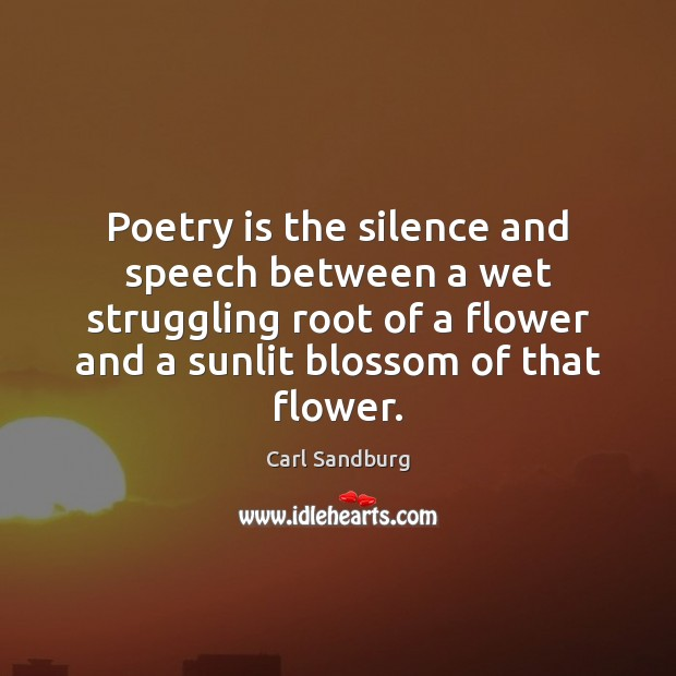 Poetry is the silence and speech between a wet struggling root of Poetry Quotes Image