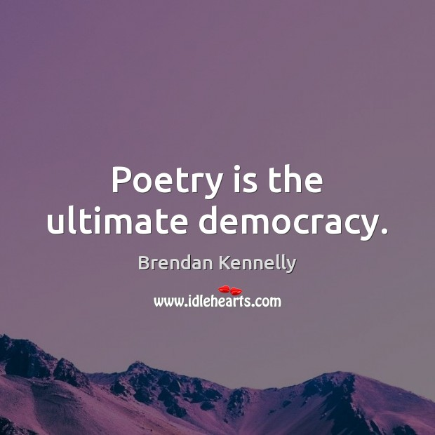 Image, Poetry is the ultimate democracy.