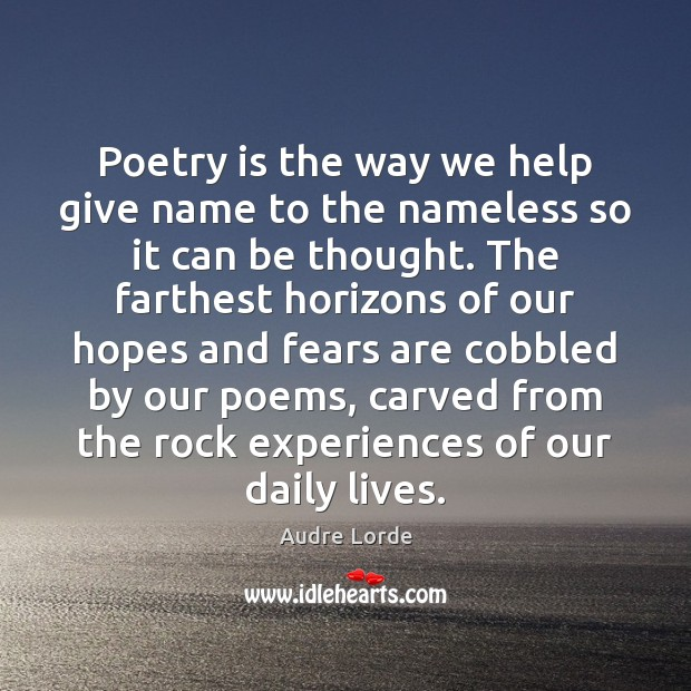 Poetry is the way we help give name to the nameless so Audre Lorde Picture Quote