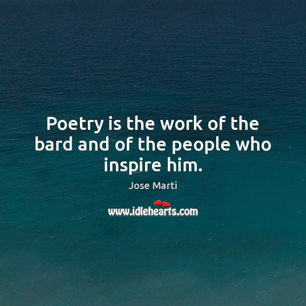 Poetry is the work of the bard and of the people who inspire him. Poetry Quotes Image