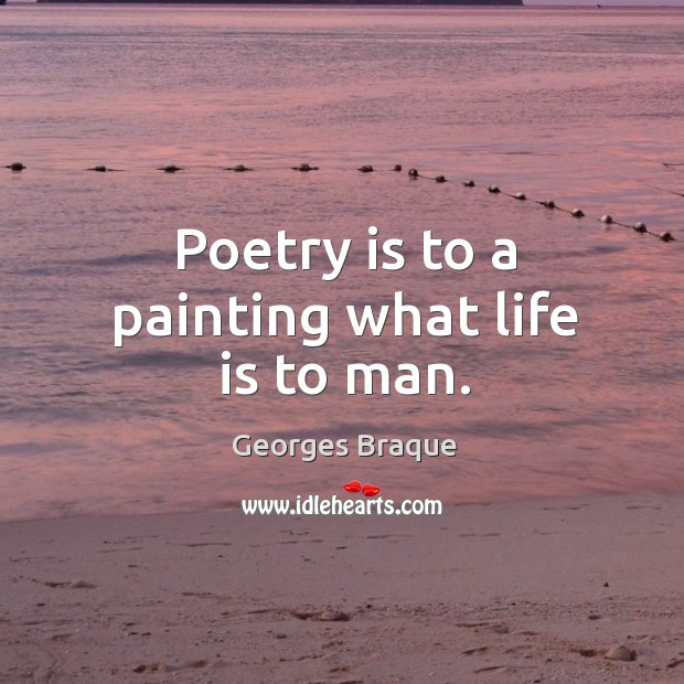 Image, Poetry is to a painting what life is to man.