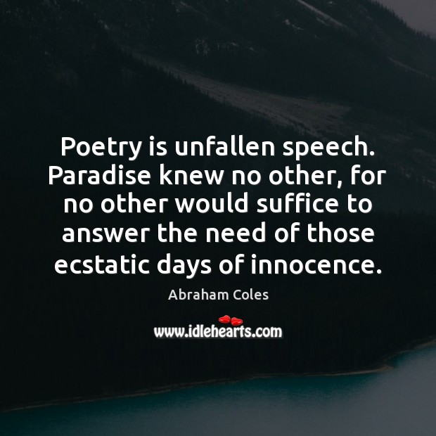 Image, Poetry is unfallen speech. Paradise knew no other, for no other would
