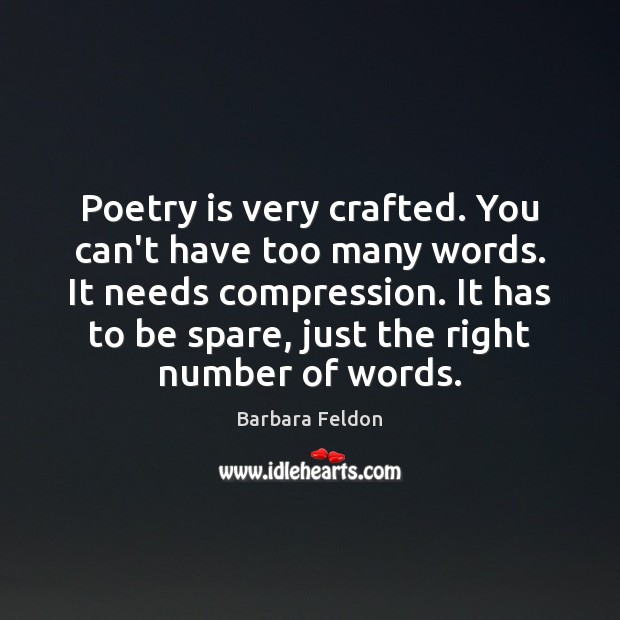 Image, Poetry is very crafted. You can't have too many words. It needs