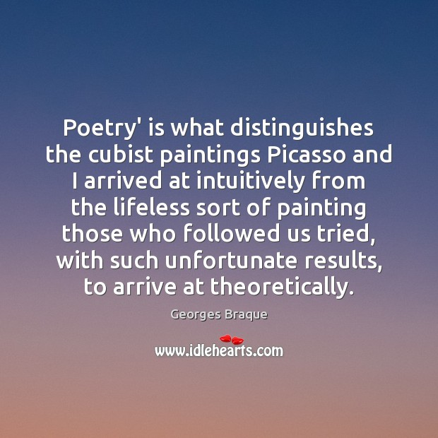 Image, Poetry' is what distinguishes the cubist paintings Picasso and I arrived at