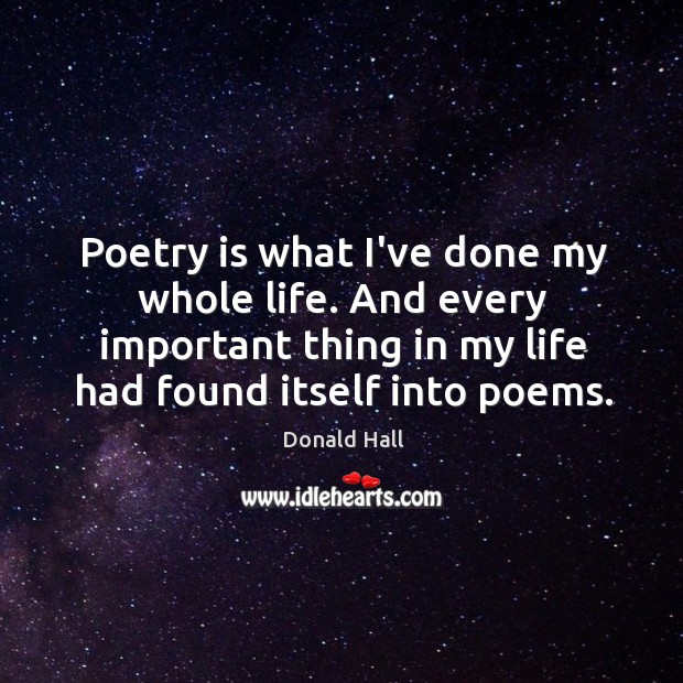 Image, Poetry is what I've done my whole life. And every important thing