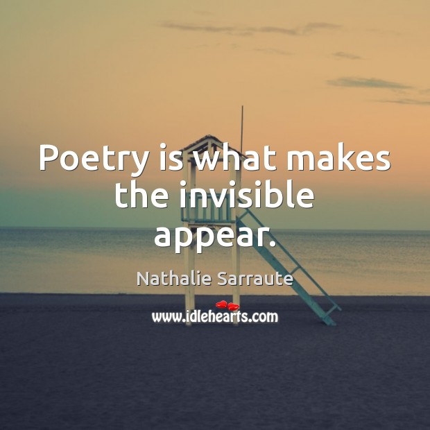 Poetry is what makes the invisible appear. Image