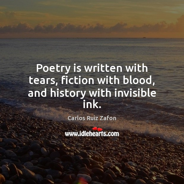 Image, Poetry is written with tears, fiction with blood, and history with invisible ink.