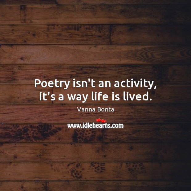 Image, Poetry isn't an activity, it's a way life is lived.