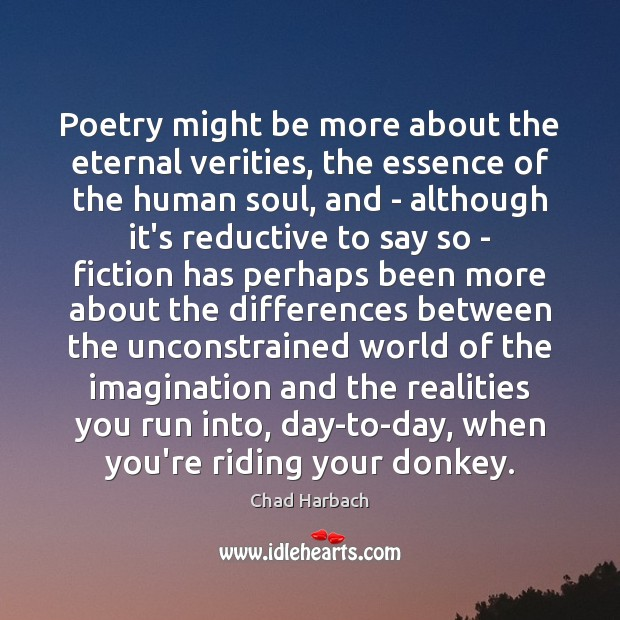 Poetry might be more about the eternal verities, the essence of the Image