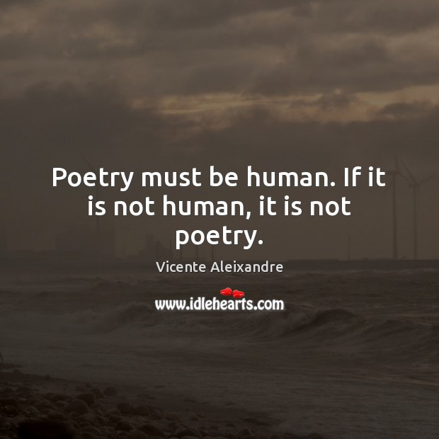 Poetry must be human. If it is not human, it is not poetry. Image