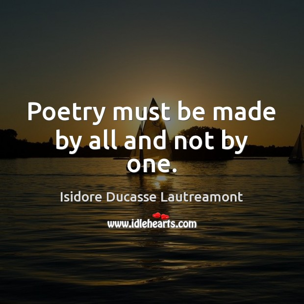 Poetry must be made by all and not by one. Image