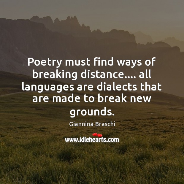 Poetry must find ways of breaking distance…. all languages are dialects that Image