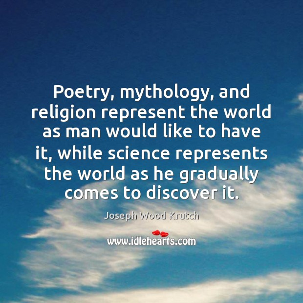 Poetry, mythology, and religion represent the world as man would like to Joseph Wood Krutch Picture Quote