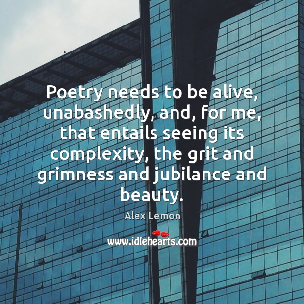 Image, Poetry needs to be alive, unabashedly, and, for me, that entails seeing