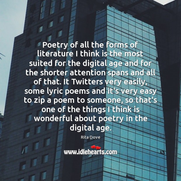 Poetry of all the forms of literature I think is the most Rita Dove Picture Quote