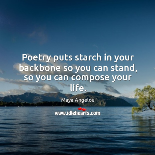 Image, Poetry puts starch in your backbone so you can stand, so you can compose your life.