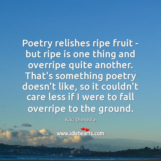 Poetry relishes ripe fruit – but ripe is one thing and overripe Image