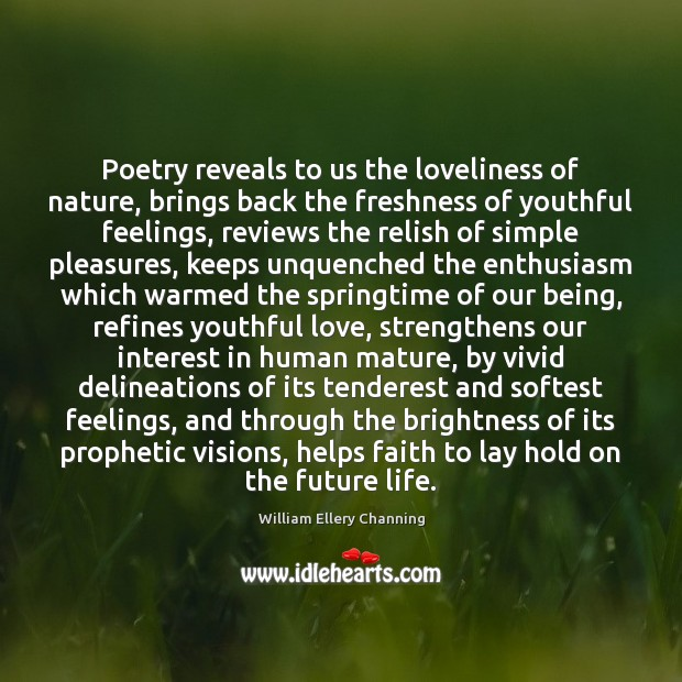 Poetry reveals to us the loveliness of nature, brings back the freshness William Ellery Channing Picture Quote