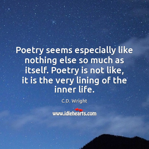 Image, Poetry seems especially like nothing else so much as itself. Poetry is