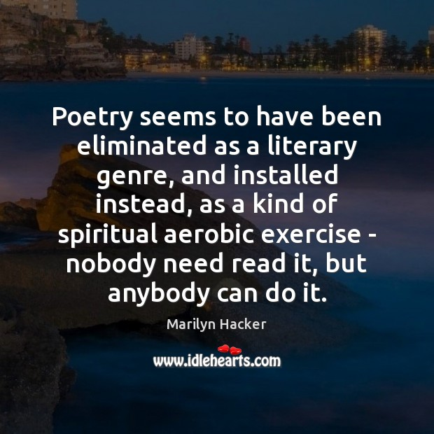 Image, Poetry seems to have been eliminated as a literary genre, and installed