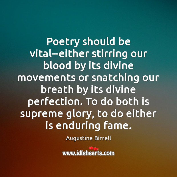 Poetry should be vital–either stirring our blood by its divine movements or Image