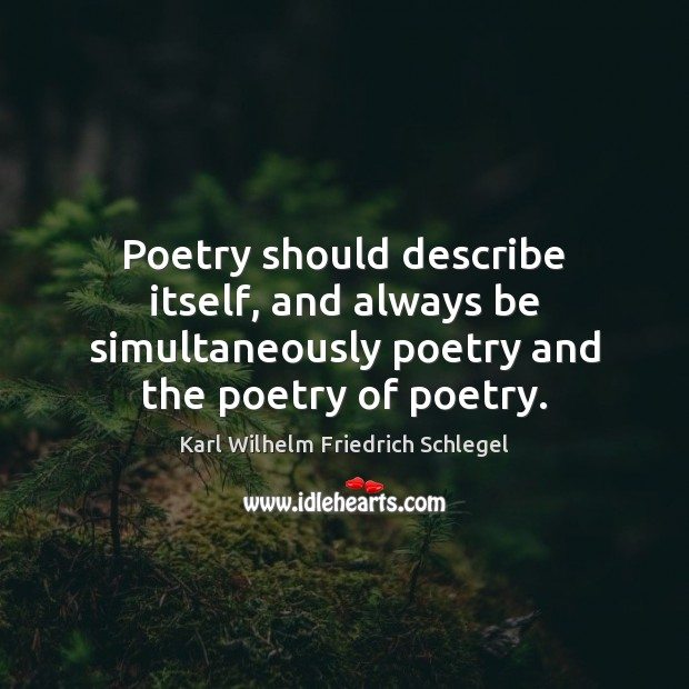 Poetry should describe itself, and always be simultaneously poetry and the poetry Image