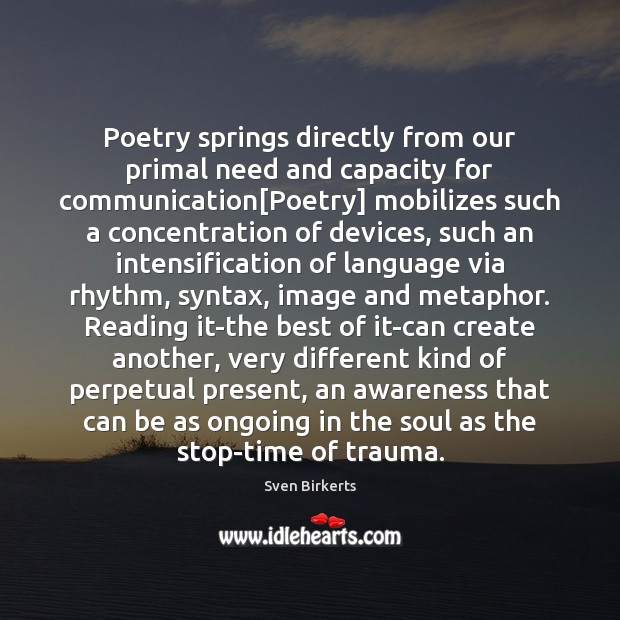 Poetry springs directly from our primal need and capacity for communication[Poetry] Image