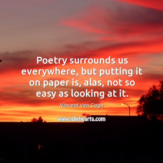 Image, Poetry surrounds us everywhere, but putting it on paper is, alas, not so easy as looking at it.