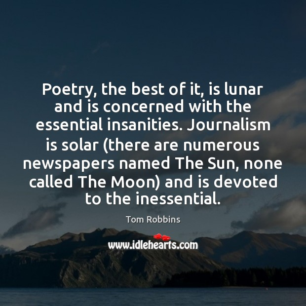 Poetry, the best of it, is lunar and is concerned with the Image