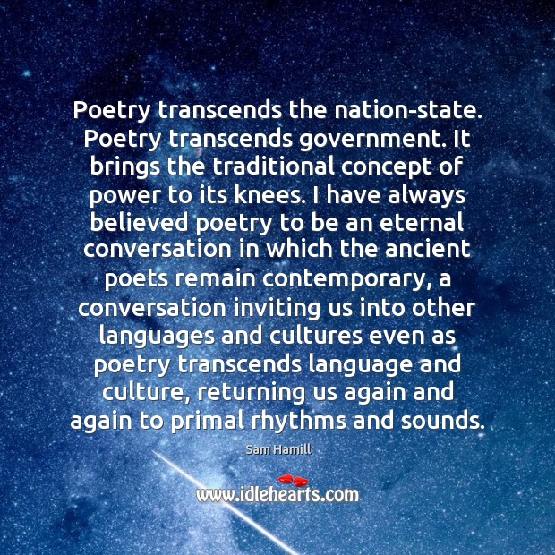 Image, Poetry transcends the nation-state. Poetry transcends government. It brings the traditional concept