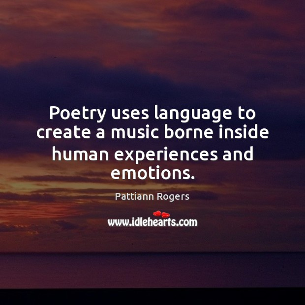 Poetry uses language to create a music borne inside human experiences and emotions. Image