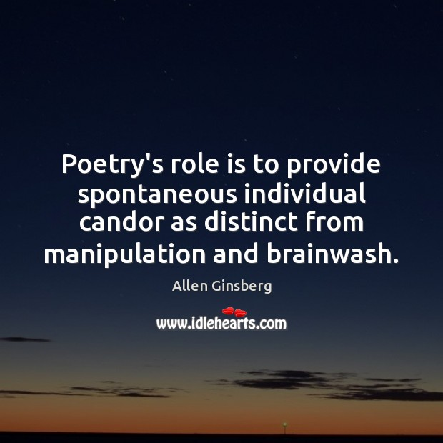 Image, Poetry's role is to provide spontaneous individual candor as distinct from manipulation