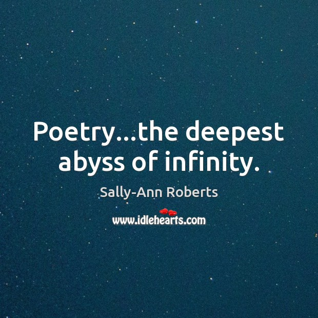 Poetry…the deepest abyss of infinity. Image