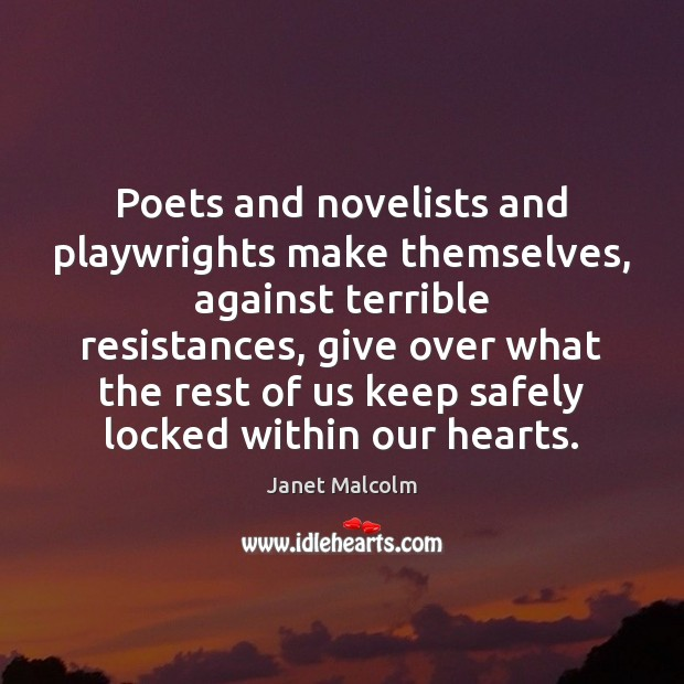 Poets and novelists and playwrights make themselves, against terrible resistances, give over Image