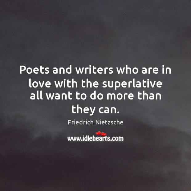 Image, Poets and writers who are in love with the superlative all want to do more than they can.