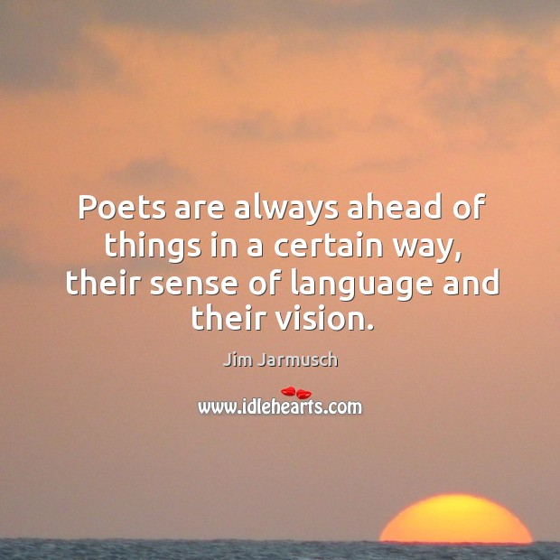 Poets are always ahead of things in a certain way, their sense of language and their vision. Image