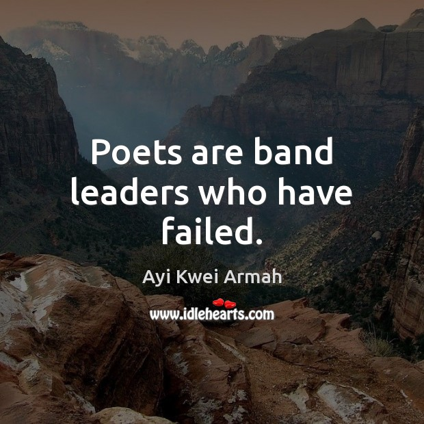 Image, Poets are band leaders who have failed.